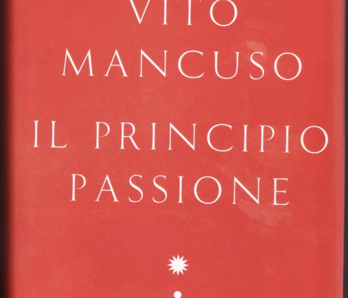 V. Mancuso, Il Principio Passione, ed. Garzanti