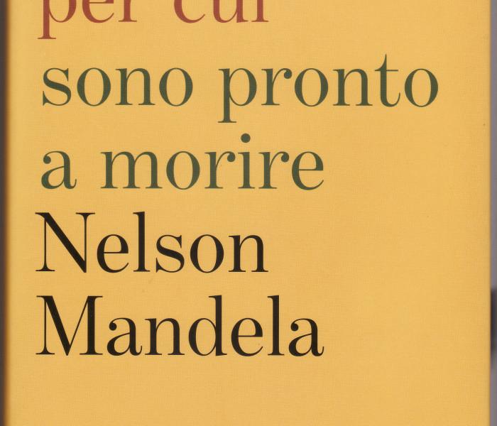 Nelson Mandela, Un ideale per cui sono pronto a morire, Garzanti
